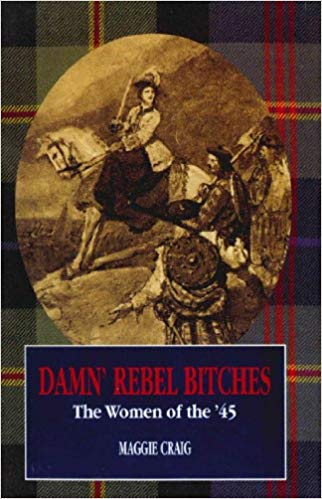 CRAIG Maggie, Damn' Rebel Bitches, The Women of the '45, éd. Mainstream publishing company, 1997